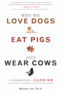 Literature - Melanie Joy: Why We Love Dogs, Eat Pigs and Wear Cows